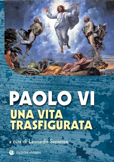 Paolo VI, una vita trasfigurata